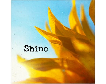 Sunflower Art, Boho Art, Floral Prints, Happiness Quotes, Inspirational Quotes, Motivational Art, 8x8, 10x10, 12x12 Wall Art, Shine
