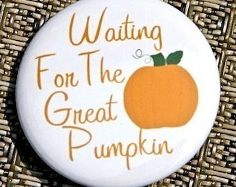 Waiting For The Great Pumpkin - Pinback Button Badge 1 1/2 inch 1.5 - Keychain Magnet or Flatback