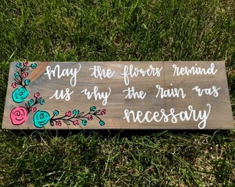 May the Flowers Remind Us Why the Rain Was Necessary | Painted Wooden Plaque