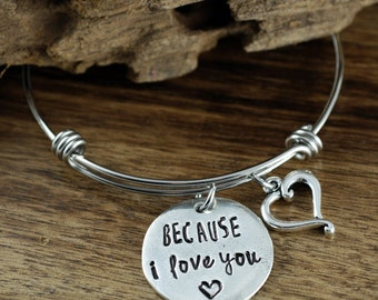 Because I love You Hand Stamped Bracelet, GIft for Wife, Anniversary Bracelet, I love you Jewelry, Best Friends Gift, GIft for Daughter