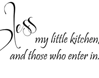 Bless my little kitchen, God and those who enter in - Removable Vinyl Wall Decal - 12x24