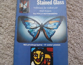 Creative Stained Glass - Techniques for Unfired and Fired Projects - by Polly Rothenberg - Vintage 1973