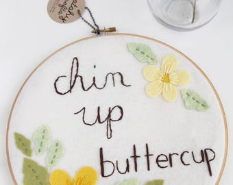 On Sale! Embroidery Hoop Art/ Chin Up Buttercup/ Gift for Her/ Gift for Bestie/ Inspirational Wall Art / Motivational Gift / Felt Floral Art