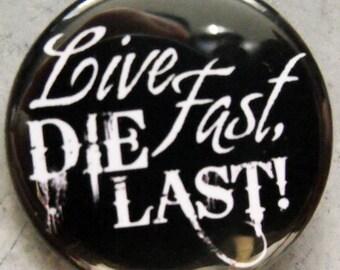 LIVE FAST, DIE LaST!  pinback buttons badges pack!