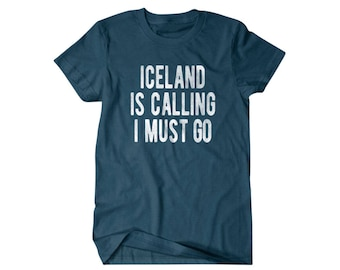 Iceland shirt, Funny Iceland gift, Iceland is calling I must go, Hilarious shirts for Hilarious people