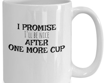 Funny promise mug 2 - i promise i'll be nice after one more cup - nice after one more cup mug