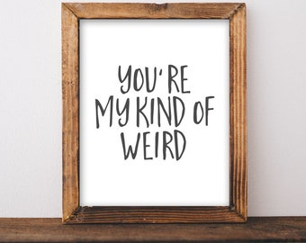 Printable Wall Art, You're my kind of weird DIY gift idea, love boyfriend gift girlfriend printable best friend DIY home decor wall sign