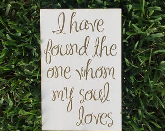 I Have Found The One Whom My Soul Loves ~ Song Of Solomon 3:4 Custom Wood Sign ~ It Is Well ~ Wall Art ~ Scripture Wall Art ~Wedding