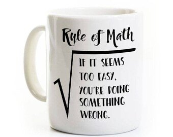 Humorous Mathematics Coffee Mug - Rule of Math - Mathematician Gift - Funny Math/Science Teacher Coworker Gift