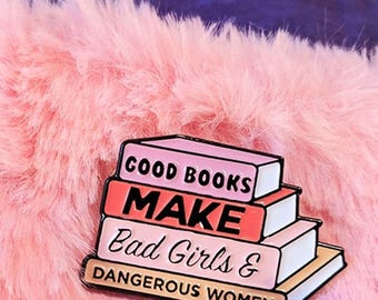 PIN SECOND SALE Good Books Make Bad Girls And Dangerous Women Pin / Book Pins / Enamel Pin Book / Reading Pin / Book Lover Pin / Book Worms