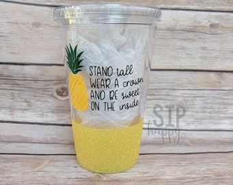 Be A Pineapple, Stand Tall, Wear A Crown, Be Sweet On The Inside, Pineapple Cup, Pineapple Tumbler, Glitter Tumbler, Glitter Cup