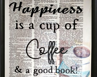 Happiness is a cup of coffee & a good book.  Dictionary Art Print, Wall Decor, Home Decor, Upcycled Art, Mixed Media, Art Print, Book Art