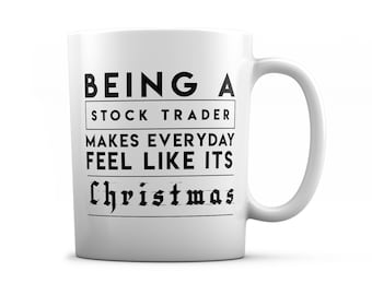 Stock trader mug - Being a Stock trader  Makes Everyday Feel Like It's Christmas