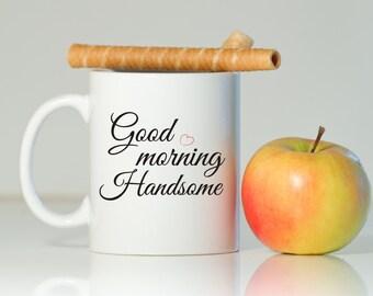 GOOD MORNING HANDSOME mug, Gift for him, Gift for husband, Gift for boyfriend, Good morning mug, Valentine's Day gift, Handsome mug
