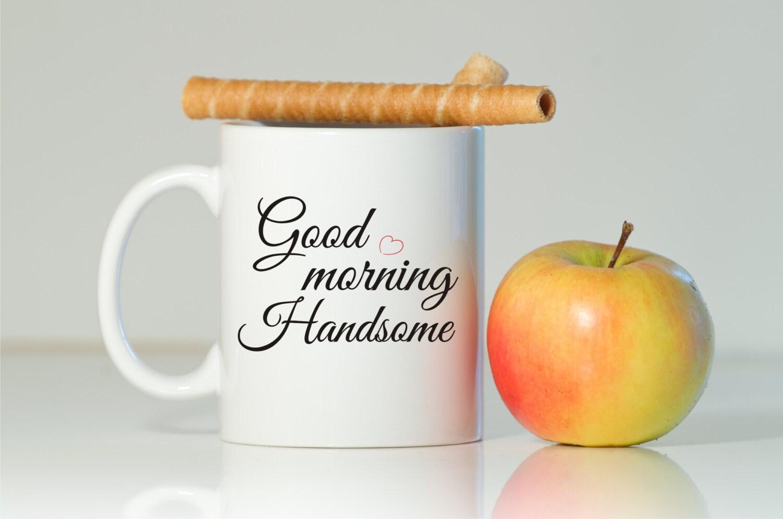 Good Morning To Him: GOOD MORNING HANDSOME Mug Gift For Him Gift For Husband