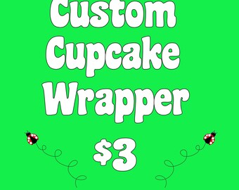 Custom Cupcake Wrapper (DIgital File Only)