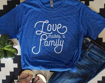 love makes a family adult shirt or raglan