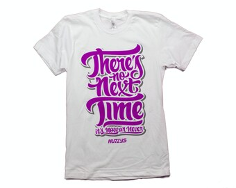 Now or Never T-Shirts made with American Apparel tees!
