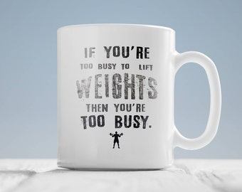 Weight lifting mug - If you are too busy to lift weights then you are too busy