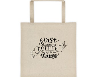 First I Drink the Coffee - Tote bag - Crazy Girl Brain