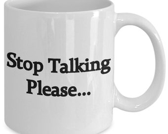 Stop Talking, Adult Coffee Cup, funny cup, Gifts, Sarcastic Coffee Cup, Funny gifts, Coffee mug, Coffee cup, funny mug, sarcastic mug
