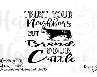 Trust your neighbor but brand your cattle svg cut file for silhouette and cricut, t-shirts, decals, yeti cups, ranchy, ranch, farm, brand