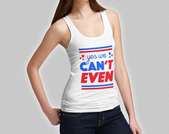 Yes We Can't Even Ladies Tank Top