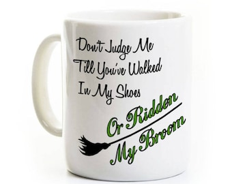 Funny Gift for Mom, Dad, Friend, Roommate - Don't Judge Me Till You've Walked In My Shoes Or Ridden My Broom - Secretary Humorous Coffee Mug