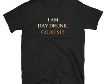 I Am Day Drunk Good Sir Day Drinking Sunday Funday T Shirt Beer Craft Beer Beer Gifts Beer Nerd Beer Advocate Beer Drinker Drinker Love Beer