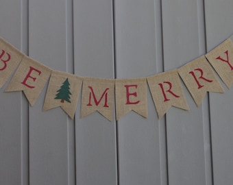 Be Merry Banner,  Christmas Banner, Be Merry Bunting, Be Merry Garland, Holiday Decor, Christmas Decor, Burlap Bunting Banner, Rustic Decor