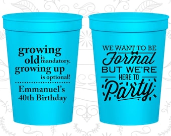 40th Party Favor Cups, Growing Old, Growing Up, Formal but here to party, Party Favor Cups, Fun Birthday Cups (20135)