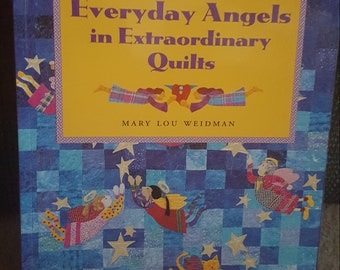 Everyday Angels in Extraordinary Quilts. By Mary Lou Weidman