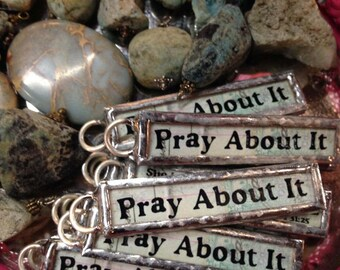 Pray About It Soldered Art Charm Stick