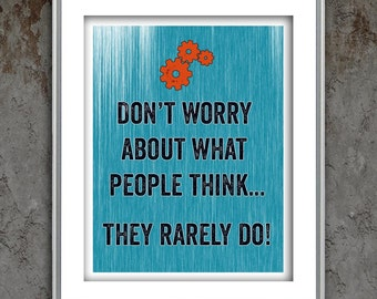 "Quote poster print Don't Worry About What People Think... They Rarely Do!"" all sizes available"