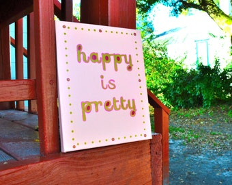 Happy Painting, Quote Art, Pretty Art, Quote Painting, Bright, Pink, Gold Painting, Fun Art