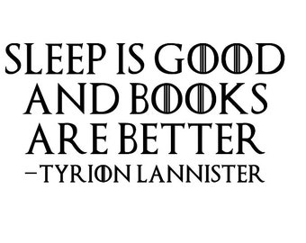 Game of Thrones Tyrion Lannister Sleep is Good and Books are Better Quote Decal