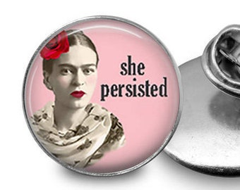 Frida Kahlo Pin/ Frida Lapel Pin/ Women's March/ Frida Kahlo Jewelry/ Gift For Mom/ She Persisted Pin/ She Persisted Button
