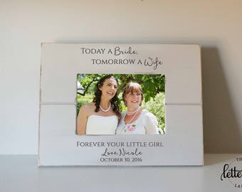 Bride's Parents Gift Frame, Today a Bride, tomorrow a wife, Parents Wedding gift, Picture Frame, photo frame present, custom, personalized