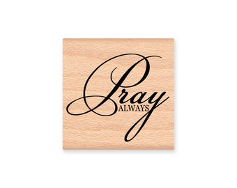 PRAY ALWAYS Rubber Stamp~Praying for you~Faith~Christian-Get well~Have Faith~thinking of you~God~prayers~sympathy~wood mounted(28-41)