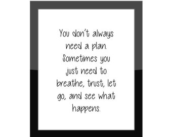 Gallery Wall Home Decor Print / You Don't Always Need A Plan. Sometimes you just need... let go, see what happens / Life Quote