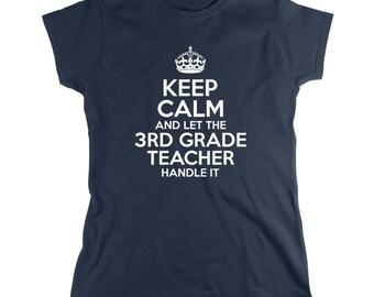 Keep Calm And Let The 3rd Grade Teacher Handle It Shirt - Teacher Gift Idea, educator, Christmas, teacher assistant - ID: 1924