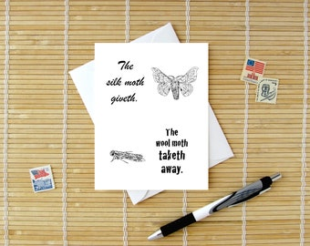 Good Moth Bad Moth // The Silk Moth Giveth, The Wool Moth Taketh Away // Humorous card for fiber artists of all kinds // caption on inside