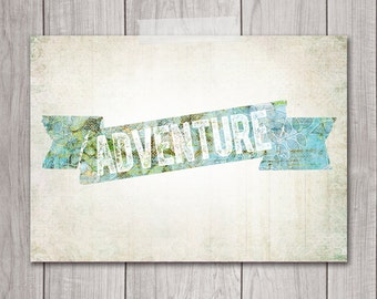 Adventure Print - 5x7 Printable Art, Inspirational Print, Wanderlust, Shabby Chic, Home Decor, Printable Wall Decor
