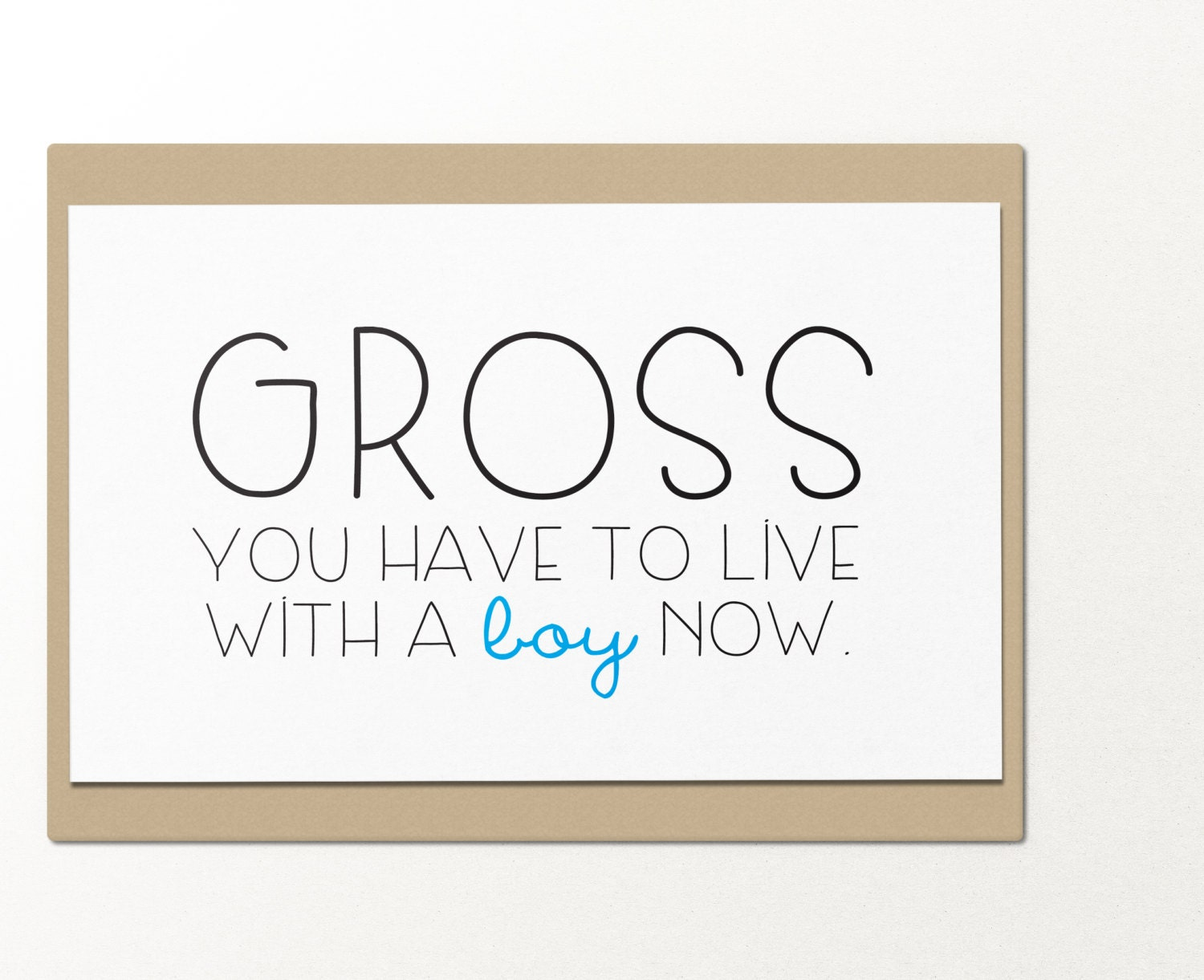 Gross You Have To Live With A Boy Now Funny Greeting Card