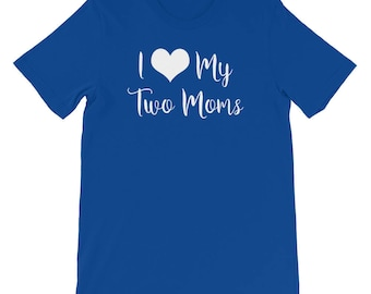 I Heart My Two Moms Shirt Gift for Love My Two Lesbian Moms or Mom and Stepmom Sweet Gift for Daughter or Son of Two Moms