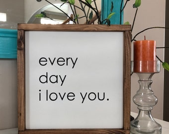 """Every day I love you 