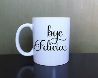 Bye Felicia Coffee Mug. Tea Mug. Gift Mug. Boss's Day
