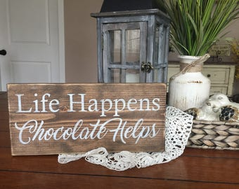 life happens chocolate helps/Wood signs/distressed signs/farmhouse decor