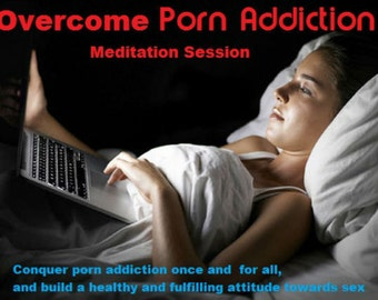 Overcome Porn Addiction, Quit Porn, Break Porn Addiction, Quit Porn Addiction, Sex Addiction, Addicted to Porn, Pornography Addict