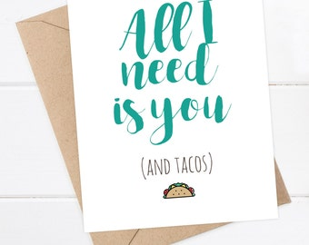 Boyfriend Card - Funny Boyfriend Card  - Girlfriend - Funny Card - Snarky Card  - All I need is you (and tacos) you can never have too many